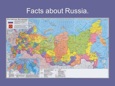 Facts about Russia.. Russia is the largest country in the world. It takes you many hours to cross it by plane.