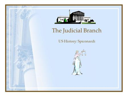 The Judicial Branch US History: Spiconardi The Supreme Court Final authority in the federal court system Comprised of 1 chief justice and 8 associate.