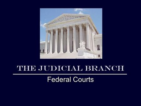 The Judicial Branch Federal Courts. Objectives Know the length of terms of judges Know the jurisdiction of the Supreme Court, Federal Courts, and State.