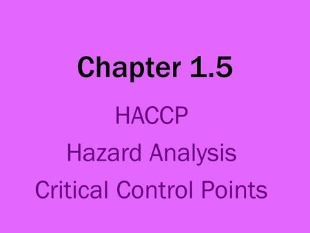 Chapter 1.5 HACCP Hazard Analysis Critical Control Points.
