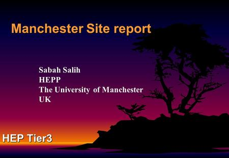 Manchester Site report Sabah Salih HEPP The University of Manchester UK HEP Tier3.