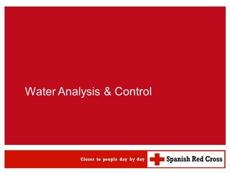 Water Analysis & Control. Water analysis & control WATSAN M15 ERU 2 Contents 1.Chemical parameters and ranges 2.Water sources: Sampling procedures 3.Laboratory.