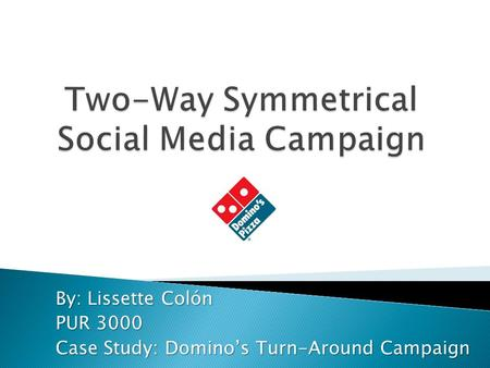 By: Lissette Colón PUR 3000 Case Study: Domino's Turn-Around Campaign.