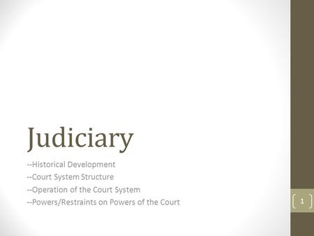 Judiciary --Historical Development --Court System Structure --Operation of the Court System --Powers/Restraints on Powers of the Court 1.