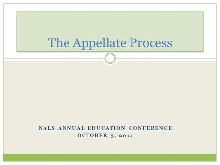 NALS ANNUAL EDUCATION CONFERENCE OCTOBER 3, 2014 The Appellate Process.