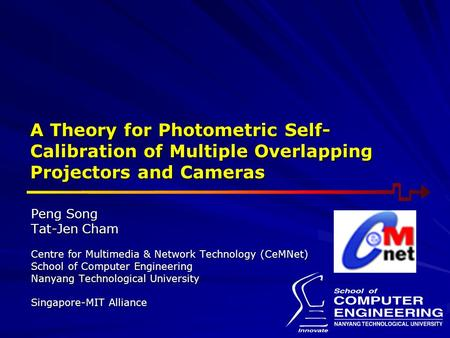 A Theory for Photometric Self-Calibration of Multiple Overlapping Projectors and Cameras Peng Song Tat-Jen Cham Centre for Multimedia & Network Technology.