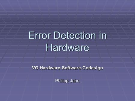 Error Detection in Hardware VO Hardware-Software-Codesign Philipp Jahn.