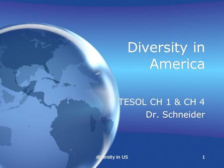 Diversity in US1 Diversity in America TESOL CH 1 & CH 4 Dr. Schneider TESOL CH 1 & CH 4 Dr. Schneider.