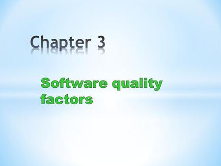 The need for comprehensive software quality requirements Classification of requirements into software quality factors Product operation factors Product.