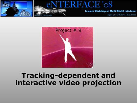 Project # 9 Tracking-dependent and interactive video projection.