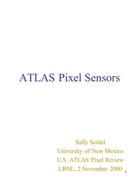 1 ATLAS Pixel Sensors Sally Seidel University of New Mexico U.S. ATLAS Pixel Review LBNL, 2 November 2000.
