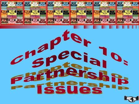 1 Chapter 10: Special Partnership Issues. 2 SPECIAL PARTNERSHIP ISSUES (1 of 2) n Nonliquidating distributions n §751 assets n Liquidating distributions.