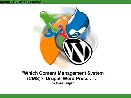 """Which Content Management System (CMS)? Drupal, Word Press..."" by Dene Grigar Spring 2012 Tech 101 Series."