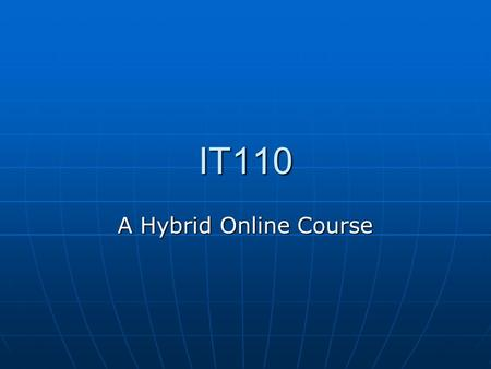 "IT110 A Hybrid Online Course. Hybrid? No Text No Text All online All online Variety of sources Variety of sources 3 ""flavors"" 3 ""flavors"" Digital MediaDigital."