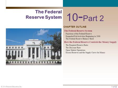 1 of 32 © 2014 Pearson Education, Inc. CHAPTER OUTLINE 10 - Part 2 The Federal Reserve System Functions of the Federal Reserve Expanded Fed Activities.
