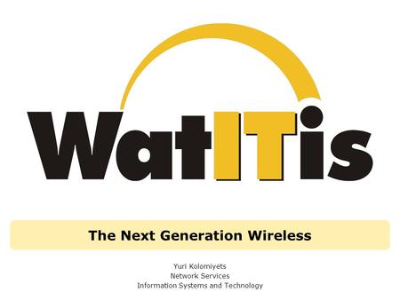 The Next Generation Wireless Yuri Kolomiyets Network Services Information Systems and Technology.