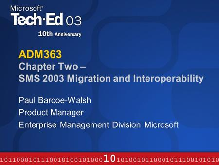 ADM363 Chapter Two – SMS 2003 Migration and Interoperability Paul Barcoe-Walsh Product Manager Enterprise Management Division Microsoft.