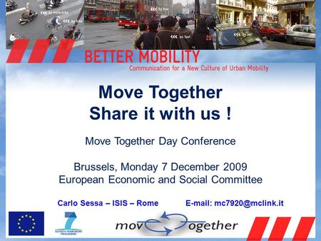 Move Together Share it with us ! Move Together Day Conference Brussels, Monday 7 December 2009 European Economic and Social Committee Carlo Sessa – ISIS.
