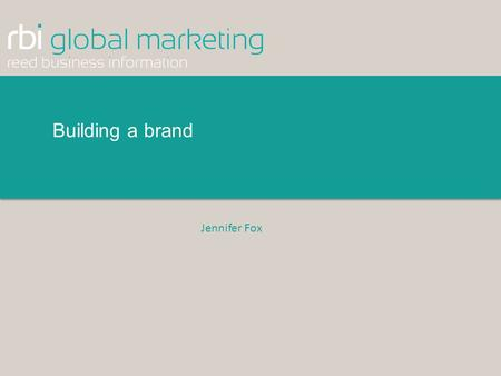 Building a brand Jennifer Fox. © 2015 Reed Business Information Ltd A perception of the promise we make to customers, employees and other stakeholders.