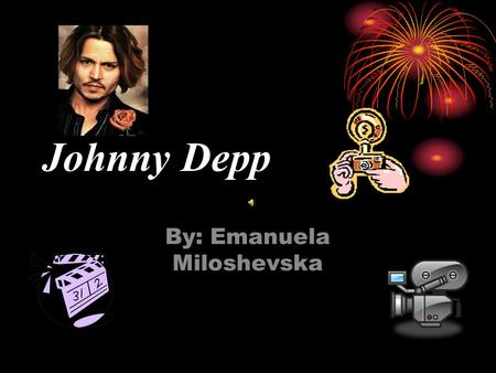 Johnny Depp By: Emanuela Miloshevska Early life/childhood  Being the youngest of all four children, Johnny Depp was born on June 9,1963, in Owensboro,