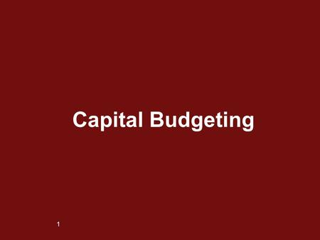 1 Capital Budgeting. 2 n Capital Budgeting is a process used to evaluate investments in long-term or Capital Assets. n Capital Assets n have useful lives.