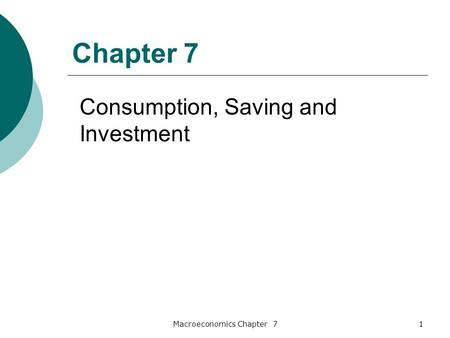 Macroeconomics Chapter 71 Consumption, Saving and Investment Chapter 7.