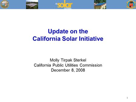 1 Update on the California Solar Initiative Molly Tirpak Sterkel California Public Utilities Commission December 8, 2008.