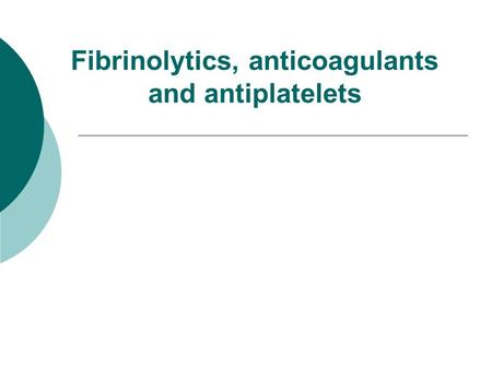 Fibrinolytics, anticoagulants and antiplatelets