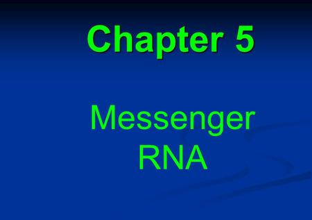 Chapter 5 Messenger RNA. 5.1 Introduction 5.1 Introduction 5.2 Transfer RNA is the adapter 5.2 Transfer RNA is the adapter 5.3 Messenger RNA is translated.