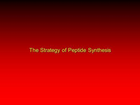 The Strategy of Peptide Synthesis. General Considerations Making peptide bonds between amino acids is not difficult. The challenge is connecting amino.