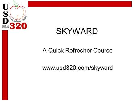 SKYWARD A Quick Refresher Course www.usd320.com/skyward.