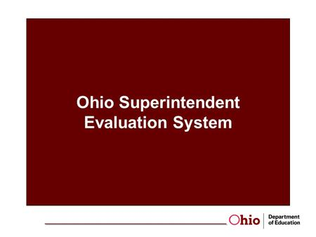 Ohio Superintendent Evaluation System. Ohio Superintendent Evaluation System (Background) Senate Bill 1: Standards for teachers, principals and professional.