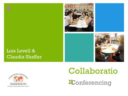 + Collaboratio n -Conferencing Lois Lovell & Claudia Shaffer.
