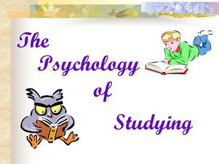 Psychology of Studying The How To Tame A Textbook SQ4R Survey Question Read Recite/Respond Reflect/Record Review.