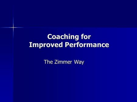 Coaching for Improved Performance The Zimmer Way.