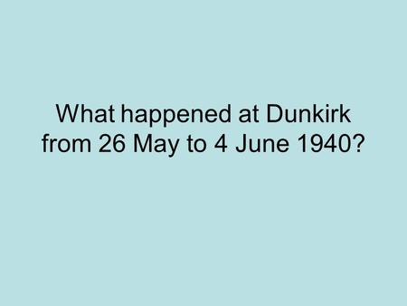 What happened at Dunkirk from 26 May to 4 June 1940?