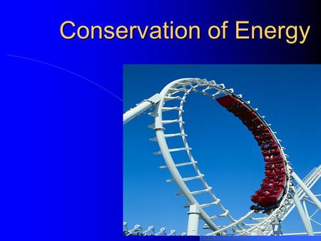 Conservation of Energy. The Law of Conservation of Energy Energy cannot be CREATED or DESTROYED. Energy is just CONVERTED from one form to another.