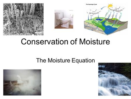 Conservation of Moisture