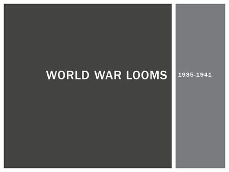 World War Looms 1935-1941.