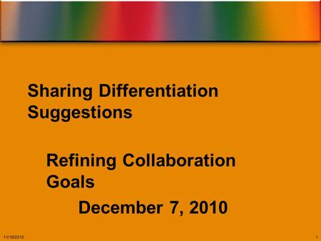 Sharing Differentiation Suggestions Refining Collaboration Goals December 7, 2010 11/18/20151.