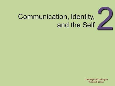 Looking Out/Looking In Thirteenth Edition 2 Communication, Identity, and the Self.