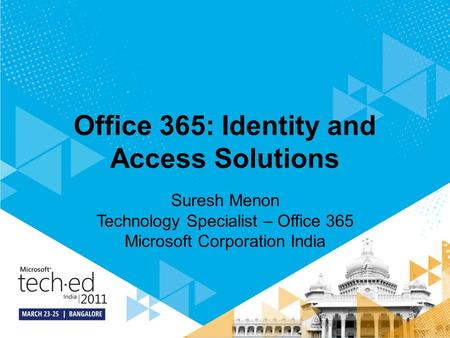 Office 365: Identity and Access Solutions Suresh Menon Technology Specialist – Office 365 Microsoft Corporation India.