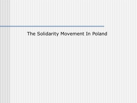 The Solidarity Movement In Poland. © www.readymadelessons.com To understand the rise of the Solidarity Movement.