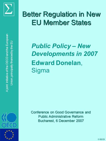 © OECD A joint initiative of the OECD and the European Union, principally financed by the EU Better Regulation in New EU Member States Public Policy –