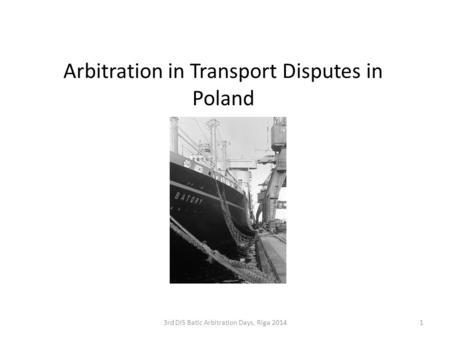 Arbitration in Transport Disputes in Poland 3rd DIS Batic Arbitration Days, Riga 20141.