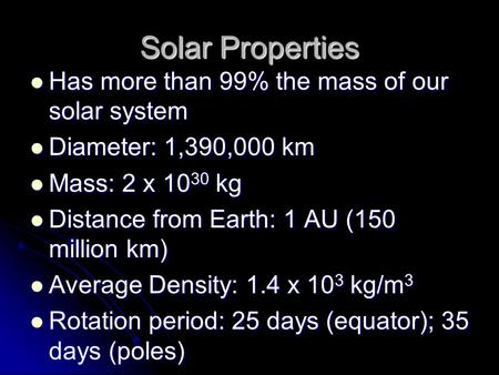 Solar Properties Has more than 99% the mass of our solar system Has more than 99% the mass of our solar system Diameter: 1,390,000 km Diameter: 1,390,000.