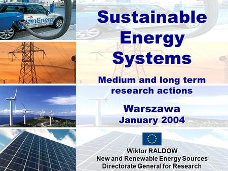 Sustainable Development, Global Change and Ecosystem Sustainable Energy Systems Medium and long term research actions Warszawa January 2004 Wiktor RALDOW.
