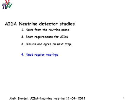 Alain Blondel. AIDA-Neutrino meeting 11-04- 2012 1 AIDA Neutrino detector studies 1. News from the neutrino scene 2. Beam requirements for AIDA 3. Discuss.