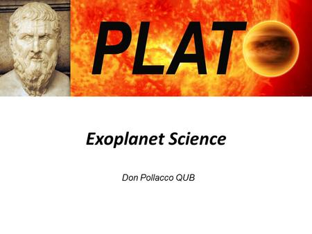 Exoplanet Science Don Pollacco QUB. Overview PLATO's objectives and space Work packages in the definition phase Timescales and aims of the definition.