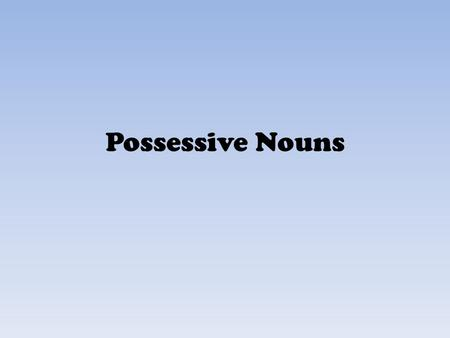 Possessive Nouns. Possessive Nouns show ownership. The soldier's boots were shiny. What are the nouns in the sentence? Which noun is possessive?